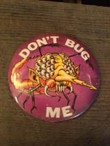 """DON'T BUG ME""Pin Backs"