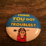THINK YOU GOT TROUBLES? Tin Badge