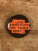I Love Everybody And You're Next! Pinback メッセージ ビンテージ 缶バッジ 缶バッチ 80年代