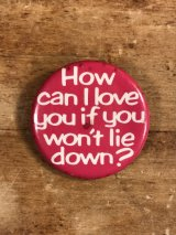 How Can I Love You If You Won't Lie Down? Pinback メッセージ ビンテージ 缶バッジ 缶バッチ 80年代