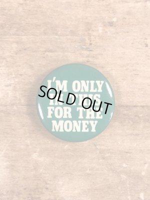 80年代頃のI'm Only In This For The Moneyのメッセージが書かれたヴィンテージの缶バッチ