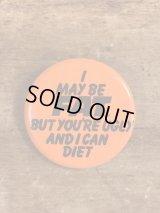 I May Be Fat... Pinback メッセージ ビンテージ 缶バッジ 缶バッチ 80年代