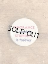 Ignorance Is Curable Stupidity Is Forever Pinback メッセージ ビンテージ 缶バッジ 缶バッチ 80年代